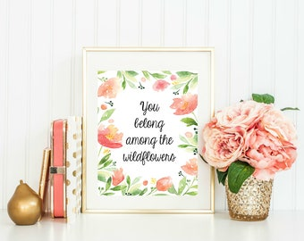 You Belong Among The Wildflowers Printable, Wildflowers Quote, Wildflowers Print, Nursery Decor, Floral Quote Print, Floral Home Decor