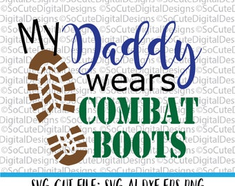 My Daddy wears Combat Boots SVG File, military svg, army svg, navy svg,  Cricut, Silhouette, Cut File, DXF, eps, air force marines svg