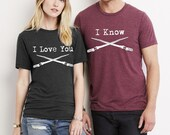 I Love You I Know His and Hers shirt set Crew neck tri blend shirt screenprinted Mens Ladies