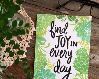Find joy in every day, Hand lettering, Succulents Floral, Flowers, Illustration, Quote, Art Print, Inspiring Quote, Gratitude