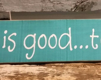 Life is good...today Primitive Wood Fence Board Sign Aqua Wood Sign Positive