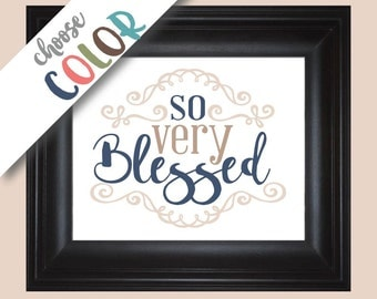 So Very Blessed 8x10 print, 11x14 quote, 16x20 poster, unframed art, family, home, blessings, grateful, thankful sign, typography (HB2002)