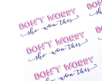 Shop Exclusive - DON'T WORRY she won this - hand lettered stickers