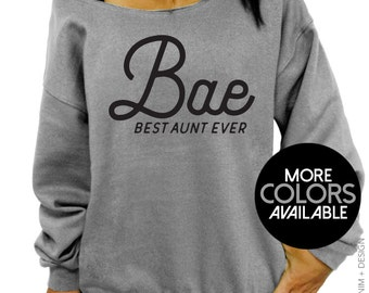 Bae - Best Aunt Ever - Slouchy Oversized Sweatshirt - More Colors Available