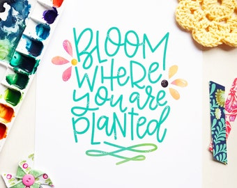Bloom Where You Are Planted, Watercolor mixed media Hand lettered Print, Encouragement, Gift Idea, Wall Art, Irish Proverb,Hand Lettering