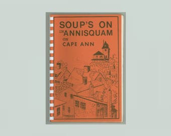 Soups On in Annisquam on Cape Ann Cook Book Privately Published by Audrey Rust and Frances Vandermark Gloucester MA Vintage Cookbook