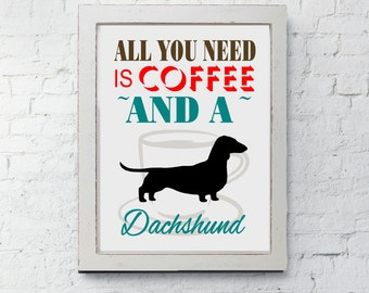 Dachshund Art Print, All You Need Is Coffee And A Dachshund, Modern Wall Decor, quote, dachshund lover gift