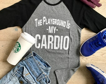 The Playground Is My Cardio. Clothing. Women's T Shirts. T Shirts. Ladies Fit. Womens's Raglan Shirts. Baseball Raglan Shirts. Mom's Cardio