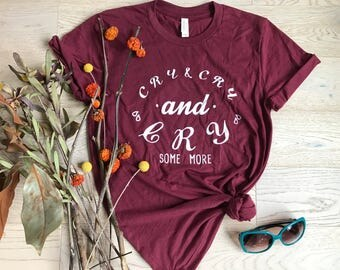 Cry & Cry And Cry Some More. All Crying T-Shirt. New Mother And New Baby. New Mothering T-Shirt. T-Shirt. Cool TShirt. Unisex Fit.