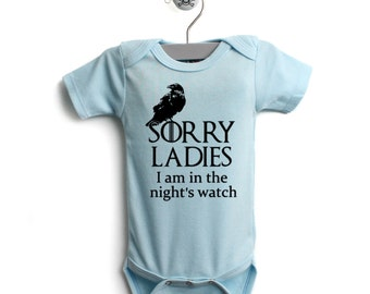 Sorry Ladies I'm in the Night's Watch / Game of Thrones Baby Onesie / Game of Thrones Baby  Clothes / Game Of Thrones Nights Watch Bodysuit