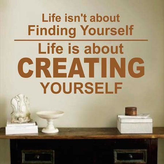Life Isn't About Finding Yourself Wall Decal by TrendyWallDesigns