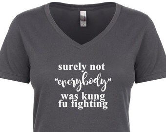 surely not everybody was kung fu fighting womens top - XS-XXL  v-neck tee
