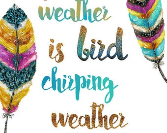 My Favorite Weather Is Bird Chirping Weather