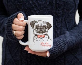 Pug Ceramic Novelty Mug - You Are Amazing - Valentines Dog - Hand-drawn Dog - Friendship Gift - Dog Gift - Holiday Gift - Dog Lovers - Puppy