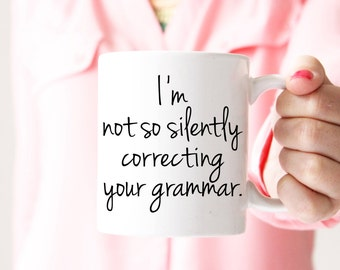I'm Not So Silently Correcting Your Grammar Coffee Mug, Funny Gift for Her, Grammar Nerd, Gift for Teacher, Funny Gift for Him, Christmas