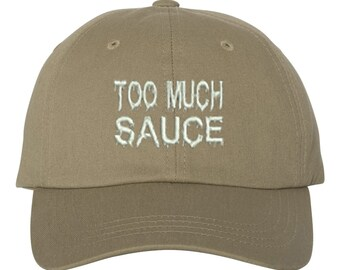 Too Much Sauce Hat Embroidered Baseball Cap Dad Hat Low Profile Curved Bill Hat, Khaki