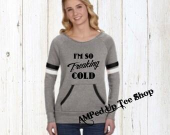 Im So Freaking Cold Ladies Pullover Sweatshirt, I'm So Freaking Cold Sweatshirt, Im So Freaking Cold Sweatshirt, Freaking Cold Sweatshirt