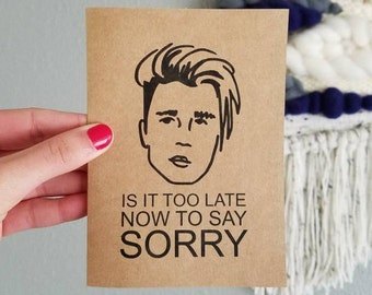 Is it too late now to say sorry -- Justin Bieber Sorry Apology Card