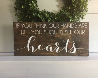 If you think our hands are full you should see our hearts, wood sign, wooden sign, farmhouse sign, rustic sign, wall hanging, custom sign