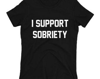 I Support Sobriety Shirt,Sobriety Shirt,Support Shirts,I Support Shirts,Trendy T-Shirts,Hipster Shirts,Sober Shirts,Sobriety Gift,Drinking