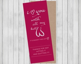 Funny Valentine's day card. Anniversary card for Boyfriend or Husband. I love you with all my butt thanks for not hitting it and quitting it