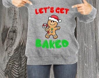Let's Get Baked Slouchy Sweater - Gingerbread Santa Shirt Funny Ugly Xmas Elf Merry Xmas Santa Gift RO205