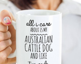 Australian Cattle Dog Mug - All I Care About Is My ACD And Like Two People - Australian Cattle Dog Gift for an Australian Cattle Dog Mom