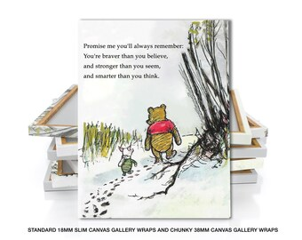 CANVAS GALLERY WRAPS, Promise me you'll always remember, You're braver than you believe, and stronger than you seem, Winnie the Pooh