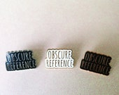 Obscure reference slogan pin - enamel pin - lapel pin - hat pin