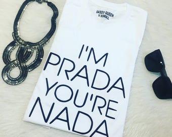 I'm Prada you're Nada / Statement Tee / Graphic Tee / Statement Tshirt / Graphic Tshirt (WS/WG)