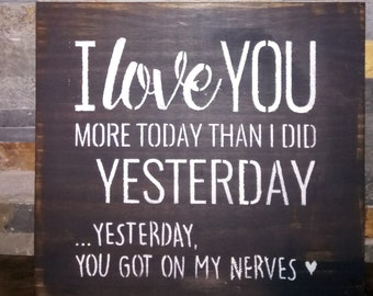 YESTERDAY You Got On My NERVES/Romantic Humor Sign