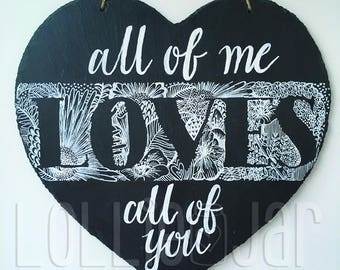 All of Me Loves all of You, Hand Lettered Heart Shaped Slate Wall Hanging