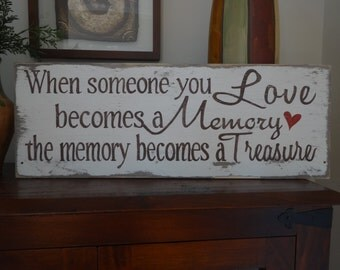 Memory sign. When someone you Love becomes a memory the memory becomes a treasure sign. Hand painted wood sign/ Loss of a loved one sign