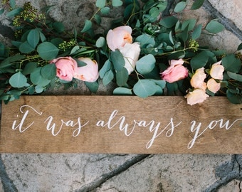 It was always you wood sign, it was always you wedding sign, wood wedding sign, Wooden Wedding Signs, wood