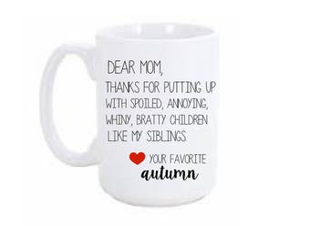 Dear Mom, Thanks for putting up with my siblings Coffee Mug