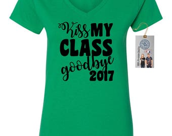 Kiss My Class Goodbye Class of 2017 Womens Short Sleeve V Neck T - Shirt Top