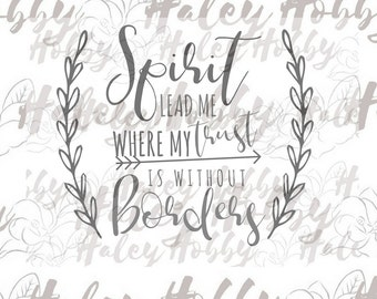Spirit Lead Me Where My Trust Is Without Borders SVG DXF Chrisitan Cut File Digital Download Silhouette