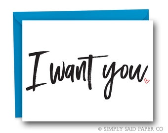 Valentine's Greeting Card - I want you - anniversary card, birthday cards, just because card,