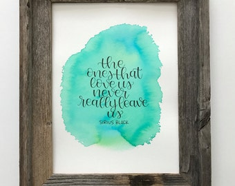 """Original, Handwritten Watercolor Quote """"The ones that love us never really leave us"""" 9x12 Turquoise Wall Art, Sirius Black, Harry Potter"""