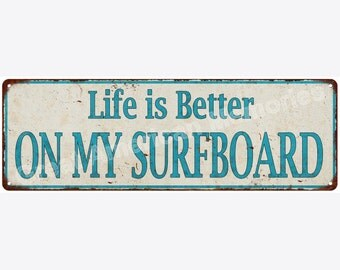 Life is Better ON MY SURFBOARD Distressed Look Metal Sign 6x18 6180624