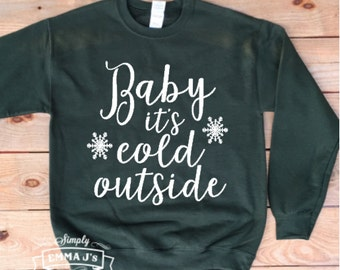 Baby it's cold outside, sweatshirt, Christmas, Christmas sweater, gift idea, holiday sweater