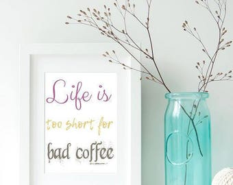Life is too short for bad coffee, life is too short, coffee prints, coffee decor, coffee printable, coffee quotes, coffee, quote prints