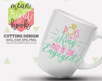 Does This Ring Make Me Look Engaged SVG, Wedding svg, Engagement svg, INSTANT DOWNLOAD files for cutting machines - svg, png, dxf, eps
