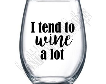 I tend to wine A lot, Shatterproof Stemless Wine Glass, Gift, Custom Stemless Wine, Plastic Stemless Wine Glass, Funny Gift, Custom Gift