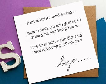 GREETINGS CARDS~ We are going to miss you working here, Not that you did any any work anyway, Leaving, going on maternity leave, for him g9