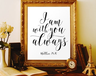 I am with you always Matthew 28:20 Christian wall art Bible verse printable art Christian quotes Christian home decor Christian printables