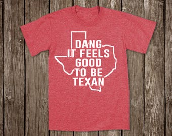 Dang it feels good to be Texan // Country Music T-Shirt