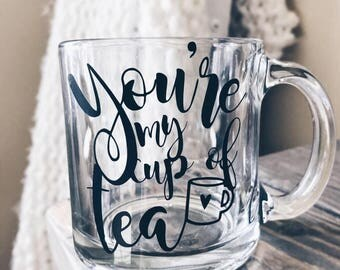 You're my cup of tea - Tea - Mother's Day - Gift - Tea Cup -