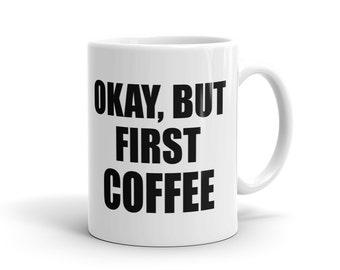 But First Coffee Mug Tumblr Mug Tumblr Saying Mug Coffee Mug Coffee Lover Mug Gift for Coffee Addict Mug Funny Gift For Her Gift #1087