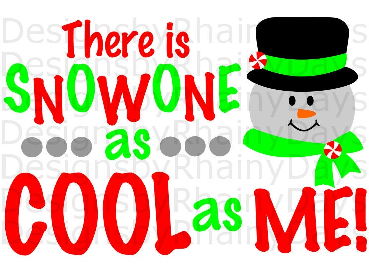 Buy 3 get 1 free! There is snowone as cool as me! cutting file, Snowman, Christmas, Winter, SVG, DXF, png, snow boy design